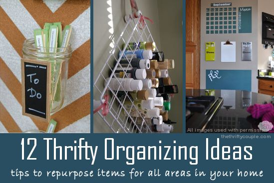 12 Thrifty Organization Ideas. Tips to repurpose items for all areas in your home!