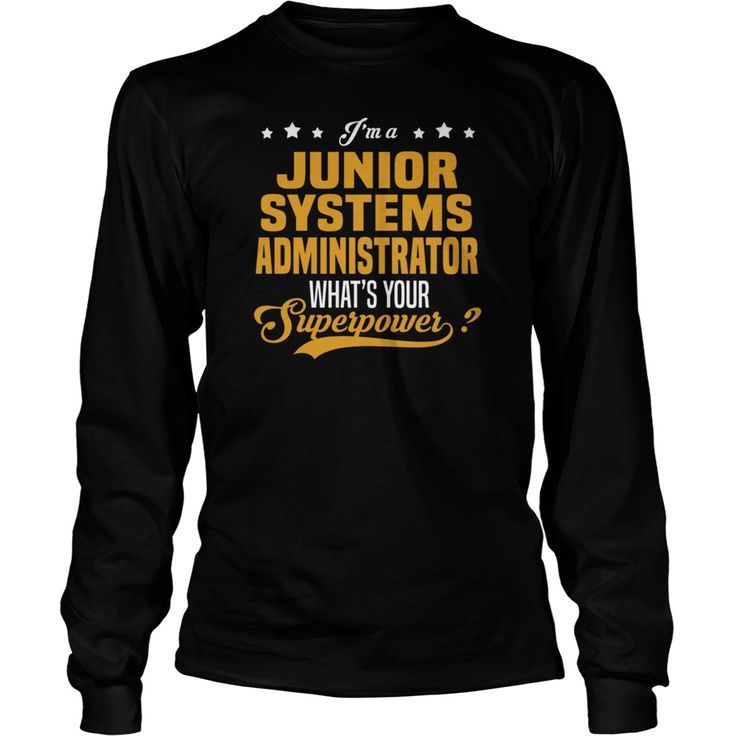 Junior Systems Administrator! | Best T-Shirts USA are very happy to make you beutiful - Shirts as unique as you are.