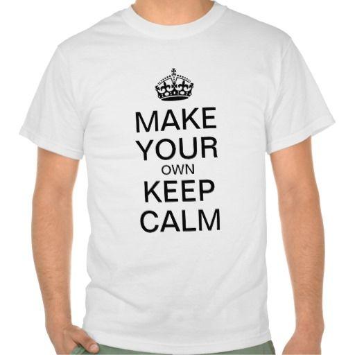 Make Your Own Keep Calm T-Shirt #keep #calm #sayings mens #tshirt #shirt #zazzle