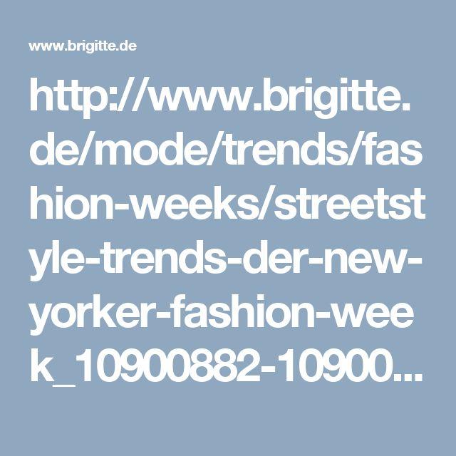 http://www.brigitte.de/mode/trends/fashion-weeks/streetstyle-trends-der-new-yorker-fashion-week_10900882-10900814.html
