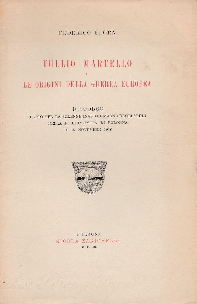 FEDERICO FLORA TULLIO MARTELLO E LE ORIGINI DELLA GUERRA EUROPEA 1918 ZANICHELLI