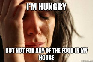 I'm hungry, but not for any of the food in my house.