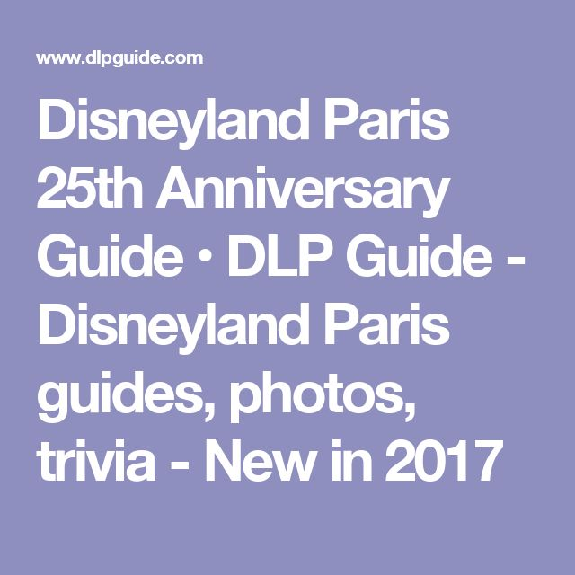 Disneyland Paris 25th Anniversary Guide • DLP Guide - Disneyland Paris guides, photos, trivia - New in 2017