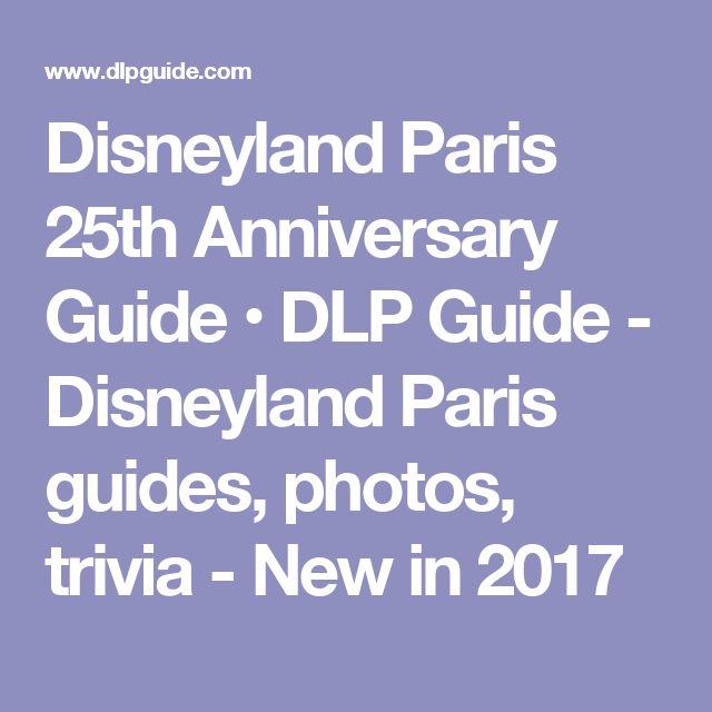 Disneyland Paris 25th Anniversary Guide • DLP Guide - Disneyland Paris guides, photos, trivia - New in 2017