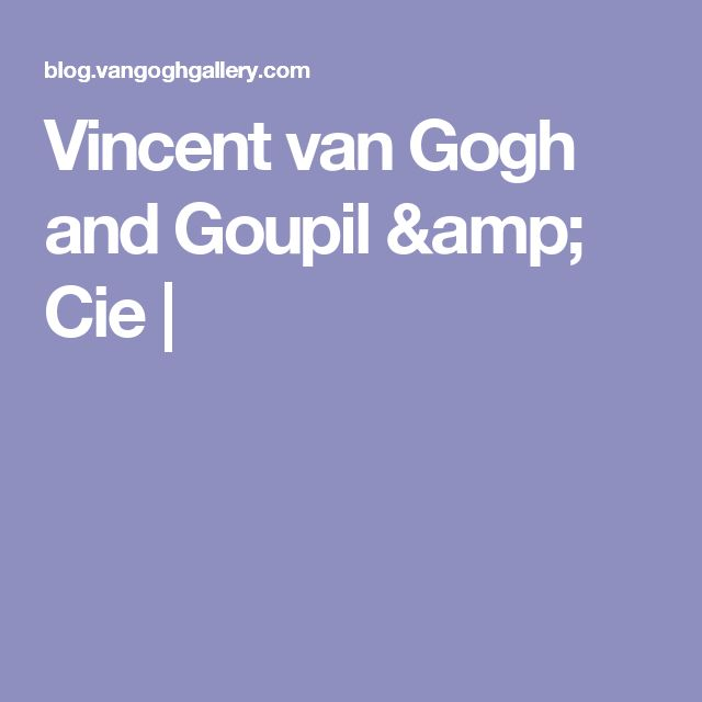 Vincent van Gogh and Goupil & Cie |