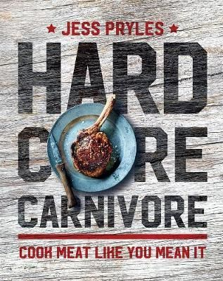 Hardcore Carnivore : Cook meat like you mean it - Jess Pryles