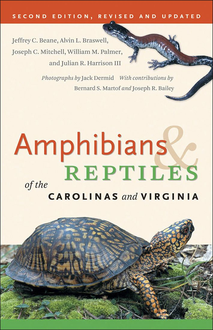 Amphibians & Reptiles of the Carolinas and Virginia, Second Edition, Revised and Updated. By Jeffrey C. Beane, Alvin L. Braswell, Joseph C. Mitchell, William M. Palmer, and Julian R. Harrison III.  Photographs by Jack Dermid. With contributions by Bernard S. Martof and Joseph R. Bailey. 288 pages, 221 color photographs. $26.