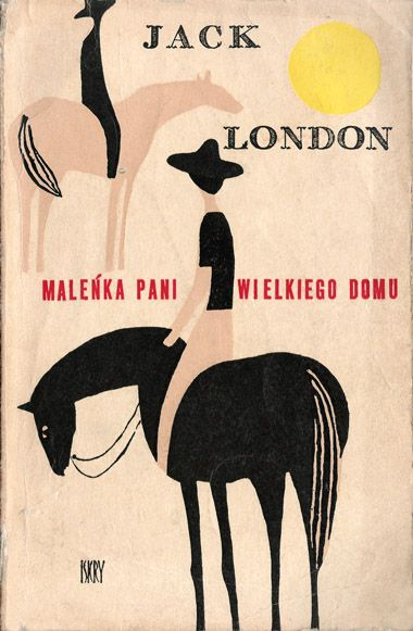 Jack London, Maleńka pani wielkiego domu / The Little Lady of the Big House | Iskry, 1965 r. | projekt okładki / cover design: Janusz Stanny