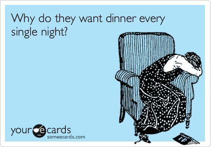 Can Anyone Relate? A little humor for your Friday! #tiredofcooking #needabreak #letseatout @someecards