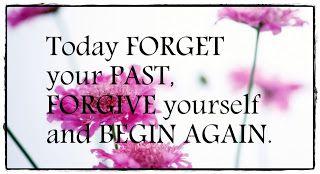 FORGIVE and BEGIN AGAIN
