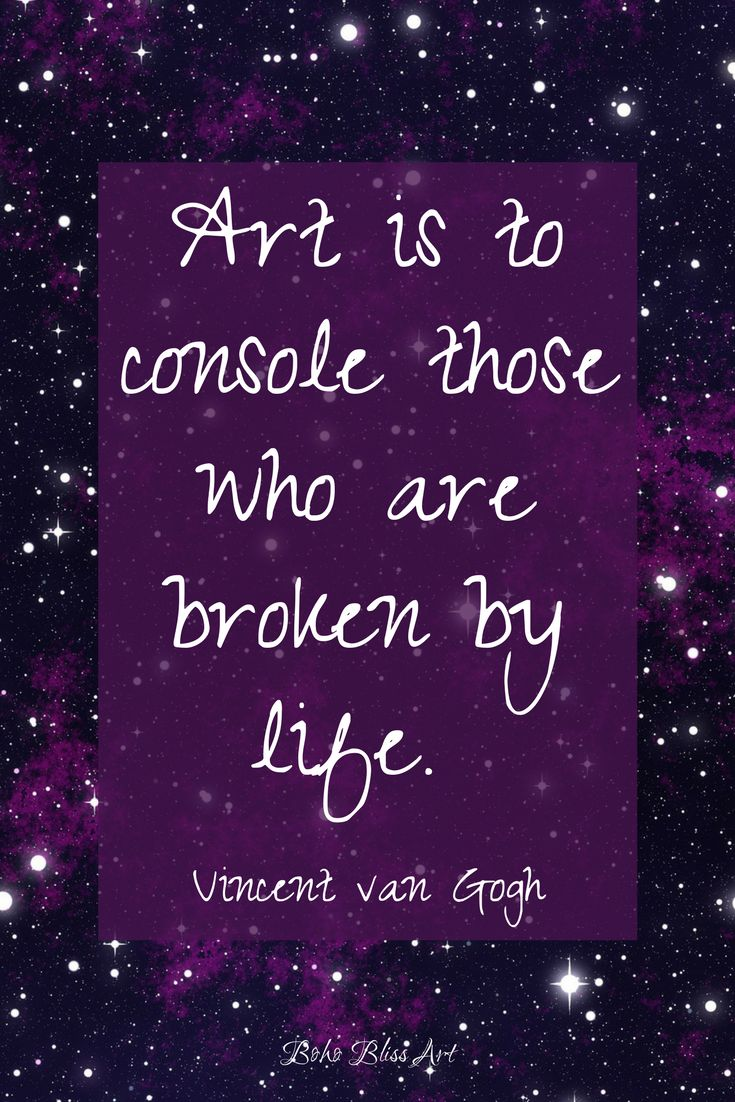 Art is to console those who are broken by life. Vincent van Gogh.