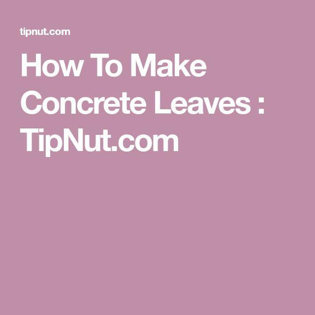How To Make Concrete Leaves : TipNut.com
