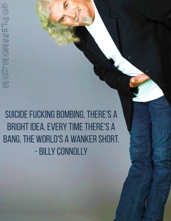 Billy Connolly http://godlessmom.com/atheist-memes/quotes/