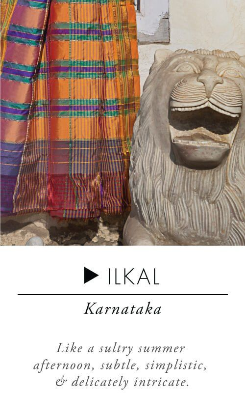 Ilkal - Handloom sarees are lifetime possessions.When it comes to everyday wear, take your pick from attractive cotton sarees like Mangalgiri, Sambalpuri or a Madurai. Simple yet elegant, these sarees are lightweight and comfortable. While Ilkal sarees are subtle, simple and delicately intricate, Kosa sarees depict stories from mythological and historical times. If u r looking to buy an iconic South Indian saree,Kerala Kasavu which is classy, graceful and simple is a great choice.