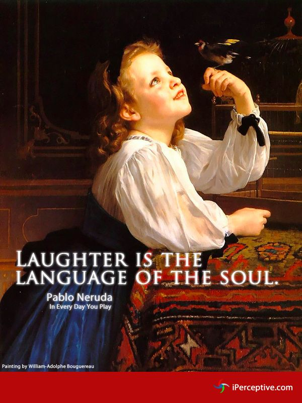 Laughter is the language of the soul. by Pablo Neruda ...