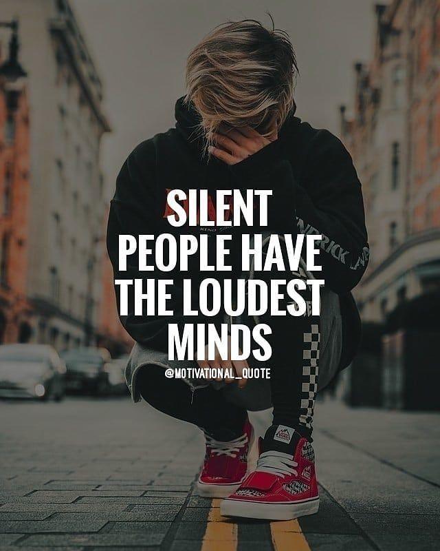 Silent People Have The Loudest Minds Life Quotes Quotes Quote Life Life Quotes And Sayings Job Motivation Positive Motivation Mindfulness