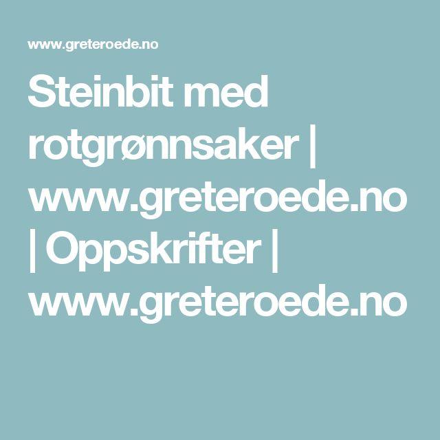 Steinbit med rotgrønnsaker   www.greteroede.no   Oppskrifter   www.greteroede.no