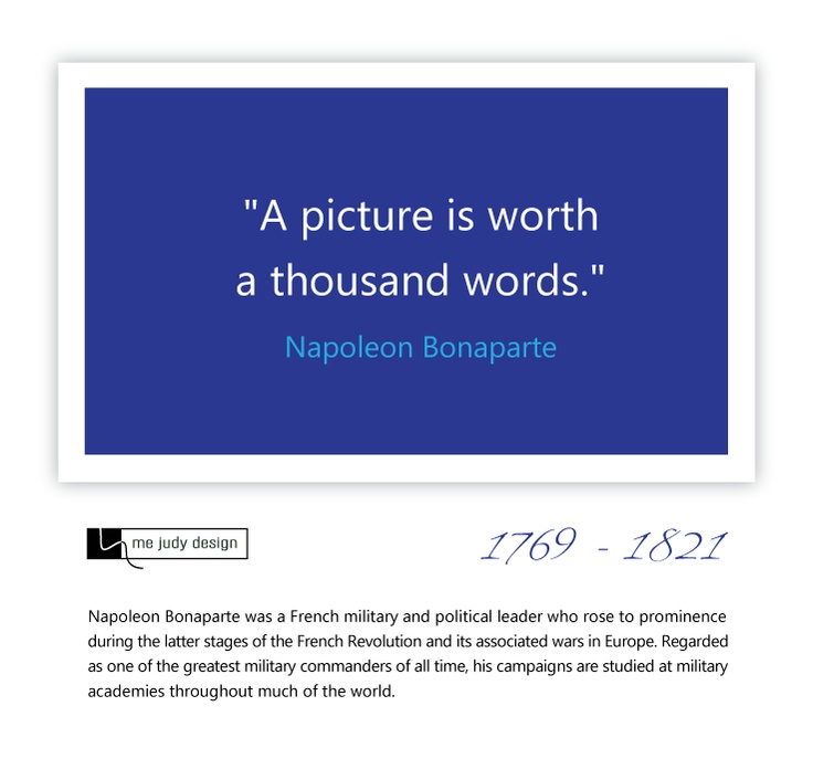 """I agree with Napoleon. There's nothing like a visual! """"A picture is worth a thousand words."""" Napoleon Bonaparte 1769 - 1821"""