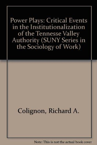 Power Plays: Critical Events in the Institutionalization of the Tennessee Valley Authority (S U N Y Series in the Sociology of Work and Orga