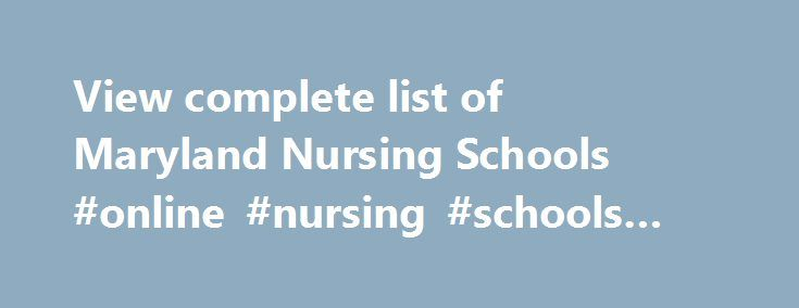 View complete list of Maryland Nursing Schools #online #nursing #schools #lpn http://south-africa.nef2.com/view-complete-list-of-maryland-nursing-schools-online-nursing-schools-lpn/  #Maryland Nursing Schools and Programs Maryland, home of the Star Spangled Banner trail, has many surprising diverse options when considering the size of the state. You can partake in sailing on the Chesapeake Bay or rent quiet cabins near the mountain trails for some scenic mountain biking. In Maryland you will…