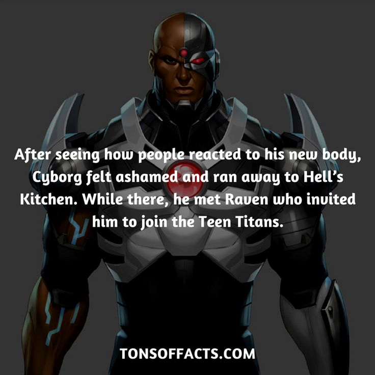 After seeing how people reacted to his new body, Cyborg felt ashamed and ran away to Hell's Kitchen. While there, he met Raven who invited him to join the Teen Titans. #cyborg #tvshow #justiceleague #comics #dccomics #interesting #fact #facts #trivia #superheroes #memes #1 #movies #teentitans