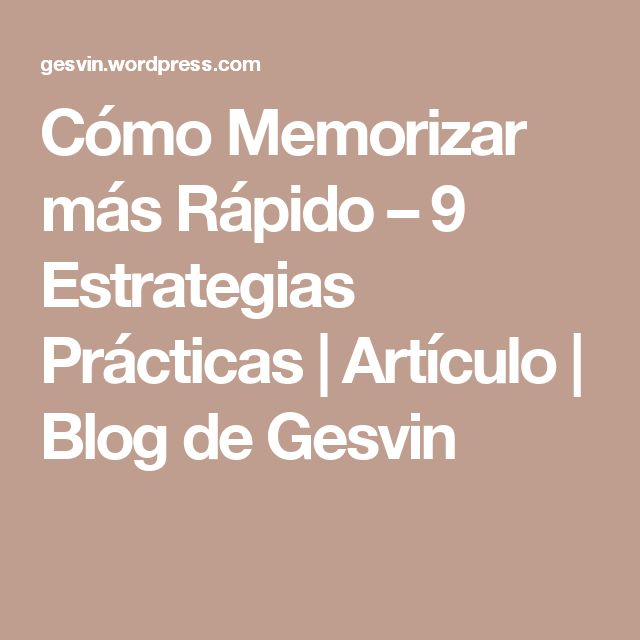 Cómo Memorizar más Rápido – 9 Estrategias Prácticas | Artículo | Blog de Gesvin