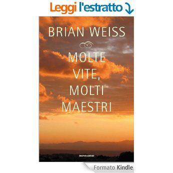 Molte vite, molti maestri (Ingrandimenti) eBook: Brian Weiss, Mario Monti: Amazon.it: Libri