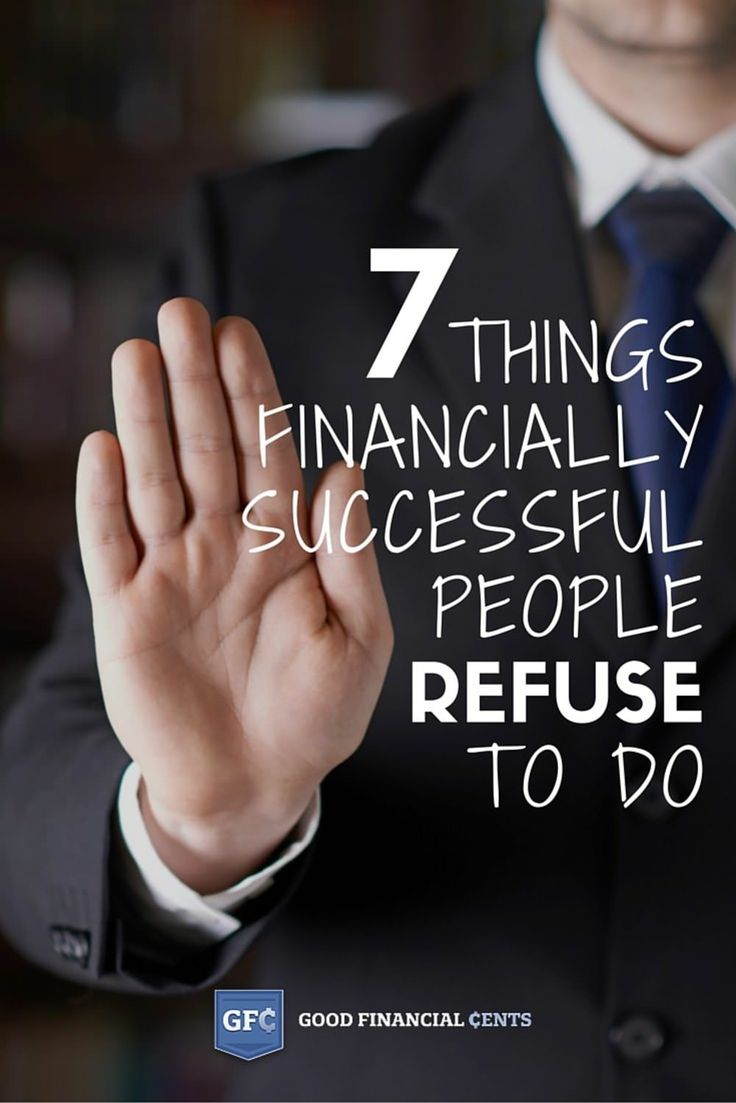 7 Things Enormously Financially Successful People Refuse to Do