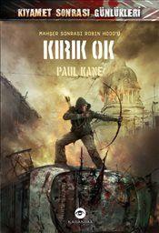 Kırık Ok : Kıyamet Sonrası Günlükleri - Paul Kane