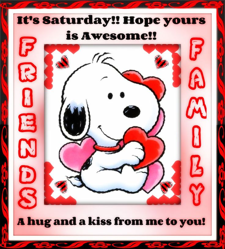 It's Saturday! Hope yours is awesome! Friends and Family snoopy weekend valentine's day saturday happy saturday saturday quote saturday greeting saturday comment
