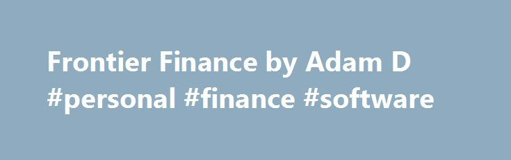 Frontier Finance by Adam D #personal #finance #software http://finance.nef2.com/frontier-finance-by-adam-d-personal-finance-software/  #frontier finance # Frontier Finance Adam D. Dixon University of Bristol Ashby H. B. Monk Stanford University – Global Projects Center A growing community of long time horizon institutional investors that includes sovereign wealth funds, pension funds, and other beneficiary institutions located in cities outside of the major international financial centers…