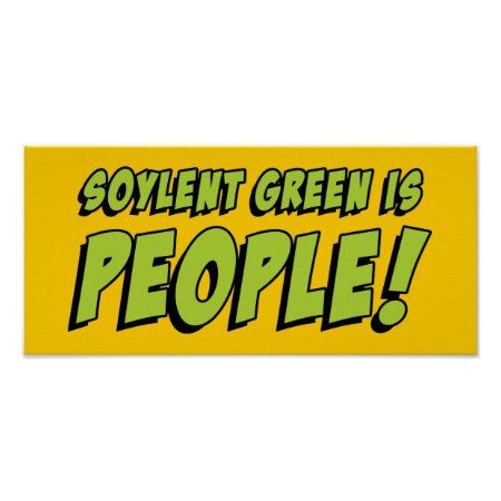 Soylent Green Is People! Funny Sci Fi Movie Quote Poster - tap, personalize, buy right now!