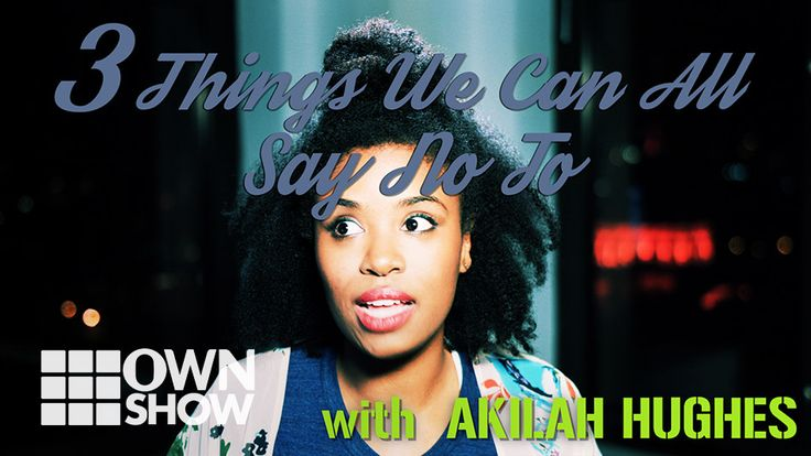 Akilah Hughes: Three Things It's OK To Say No To