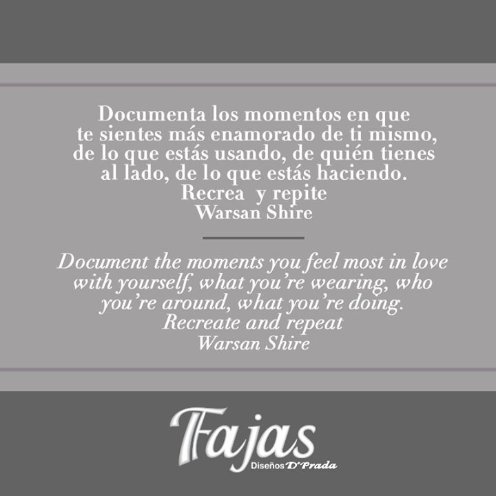Document the moments you feel most in love with yourself, what you're wearing, who you're around, what you're doing. Recreate and repeat. Warsan Shire #FraseDelDíaFajasDiseñoD´Prada