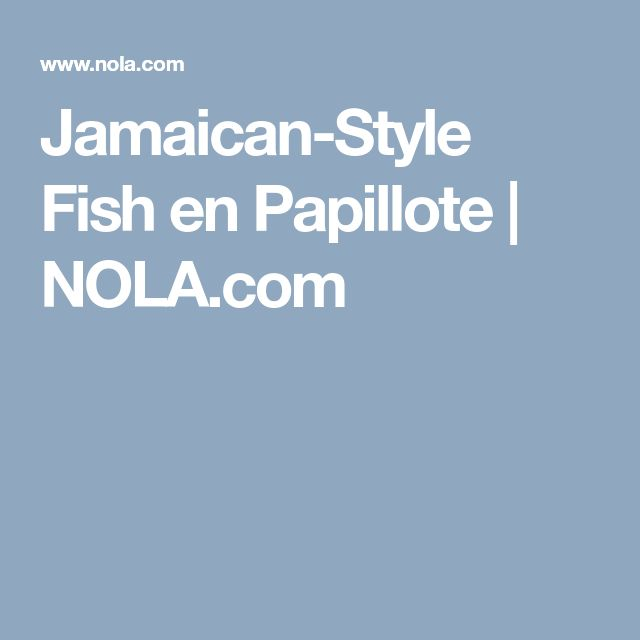 Jamaican-Style Fish en Papillote | NOLA.com