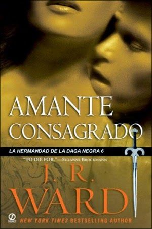 6. AMANTE CONSAGRADO - SAGA LA HERMANDAD DE LA DAGA NEGRA, J.R. WARD http://bookadictas.blogspot.com/2014/09/saga-la-hermandad-de-la-daga-negra-jr.html