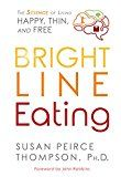 Bright Line Eating: The Science of Living Happy Thin & Free Reviews