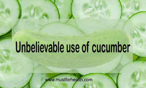 Unbelievable use of cucumber  // Many of us know that cucumber has a major constituent of water which is directly or indirectly beneficial for our health. But it is unbelievable to us that...