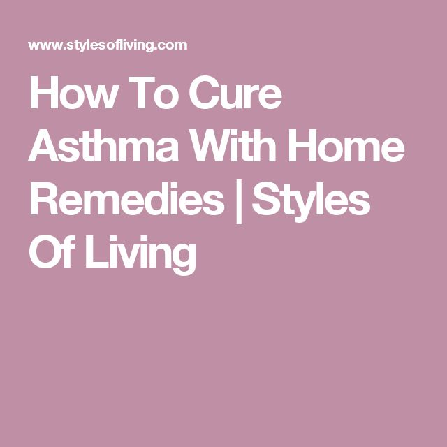 How To Cure Asthma With Home Remedies   Styles Of Living
