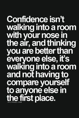 Confidence is... walking into a room and not having to compare yourself to anyone else in the first place.  #selflove #confidence #bodylove
