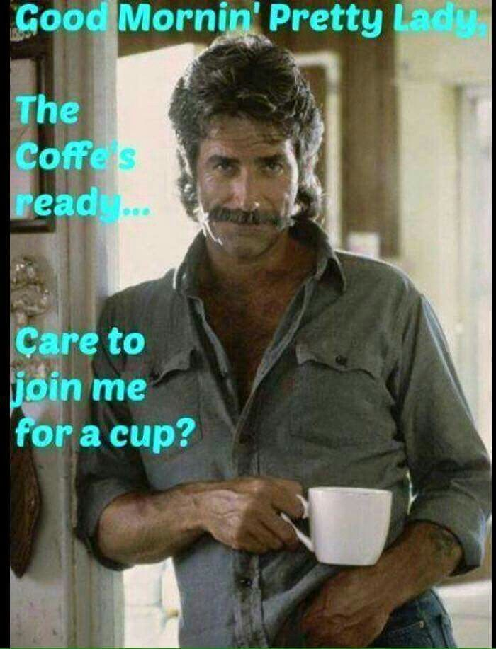 20d4929828eaecfc697fc9e7f1d42d57 sam elliott good morning 189 best sam elliot images on pinterest sam elliott, cowboys and,Sam Elliott Memes
