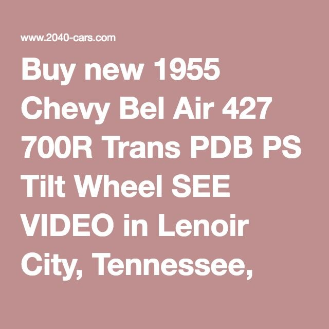 Buy new 1955 Chevy Bel Air 427 700R Trans PDB PS Tilt Wheel SEE VIDEO in Lenoir City, Tennessee, United States
