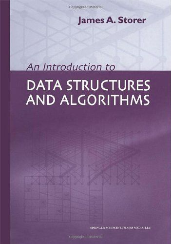 An Introduction to Data Structures and Algorithms (Progress in Theoretical Computer Science) by J.A. Storer. $89.10. 624 pages. Publisher: Birkhäuser; 1 edition (November 9, 2001). Edition - 1. Publication: November 9, 2001