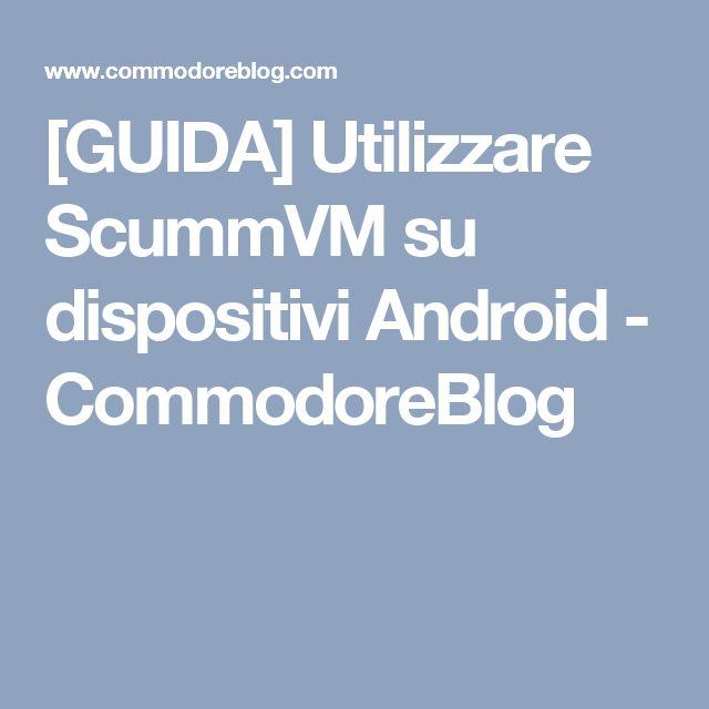 [GUIDA] Utilizzare ScummVM su dispositivi Android - CommodoreBlog