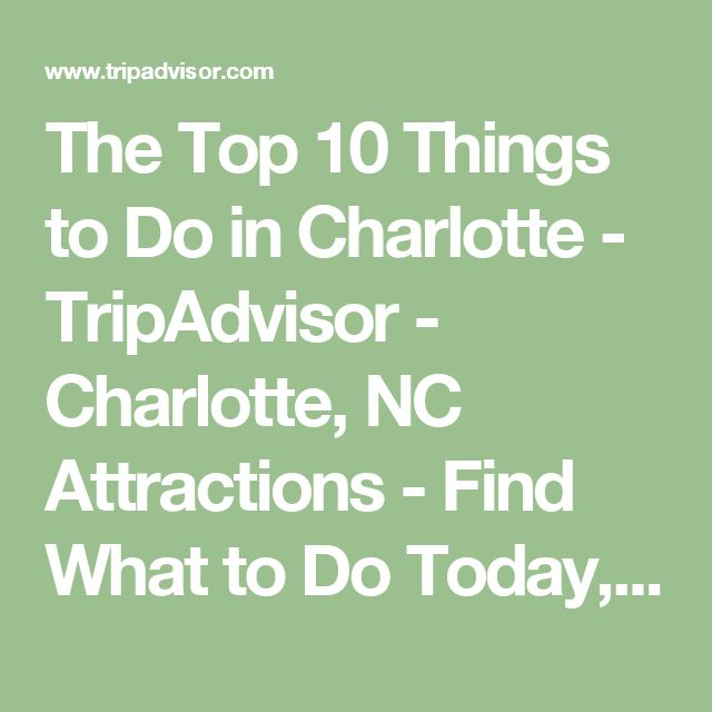 The Top 10 Things to Do in Charlotte - TripAdvisor - Charlotte, NC Attractions - Find What to Do Today, This Weekend, or in March