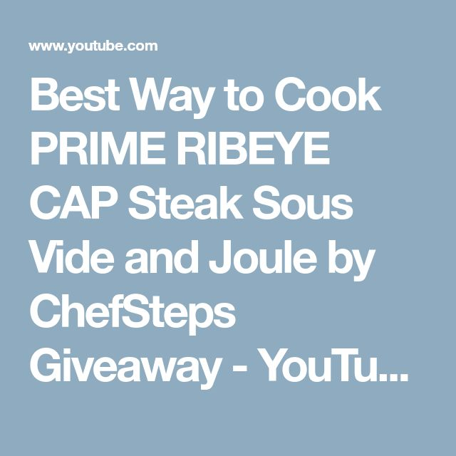 Best Way to Cook PRIME RIBEYE CAP Steak Sous Vide and Joule by ChefSteps Giveaway - YouTube
