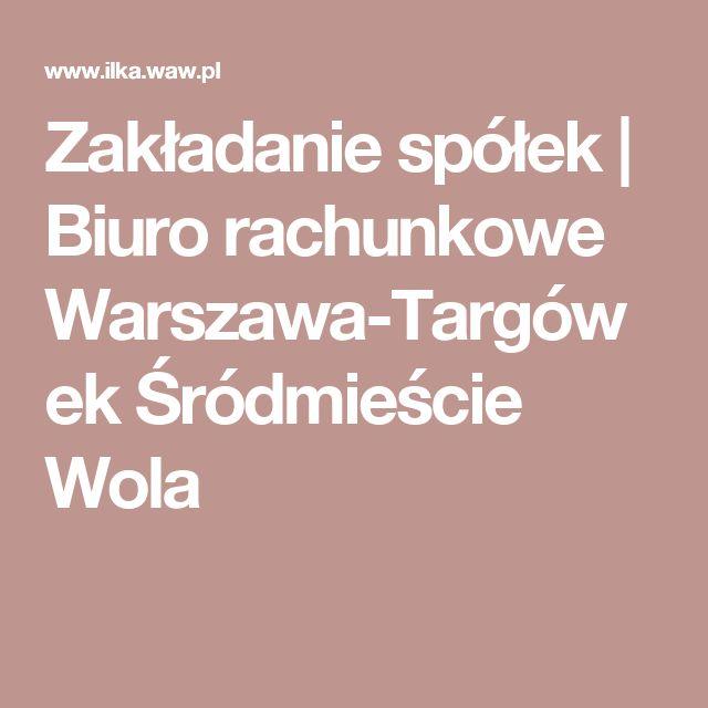 Zakładanie spółek | Biuro rachunkowe Warszawa-Targówek Śródmieście Wola