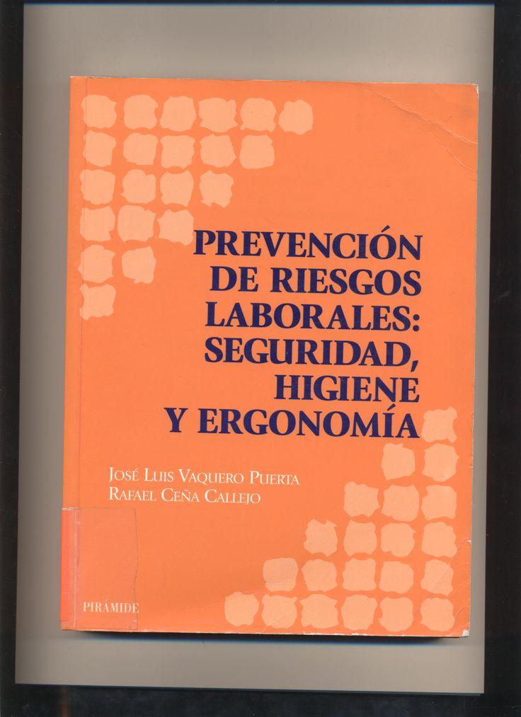 Prevención de riesgos laborales : seguridad, higiene y ergonomía / José Luís Vaquero Puerta, Rafael Ceña Callejo