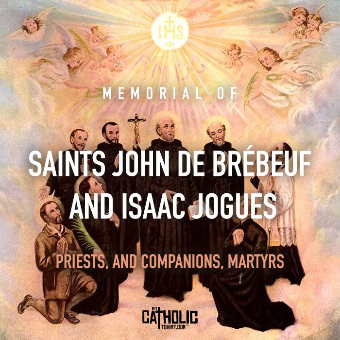 Today we celebrate the Memorial of Saints John de Brébeuf and Isaac Jogues, Priests, and Companions, Martyrs. #FeastDay  Today in the dioceses of the United States the Church celebrates the memorial of Sts. Issac Jogues and John de Brébeuf (priests and martyrs) and their companions (martyrs). They were Jesuit missionaries who died martyrs in North America, where they preached the Gospel. #mycatholictshirt