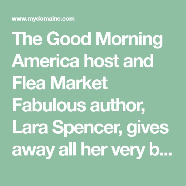 The Good Morning America host and Flea Market Fabulous author, Lara Spencer, gives away all her very best flea market shopping secrets. Read on to see what.
